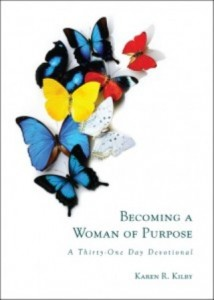 Karen R. Kilby Becoming a Woman of Purpose, A Thirty-one Day Devotional